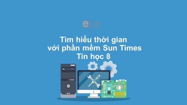 Tin học 8 Tìm hiểu thời gian với phần mềm Sun Times