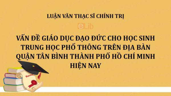 Luận văn ThS: Vấn đề giáo dục đạo đức cho học sinh trung học phổ thông trên địa bàn quận Tân Bình thành phố Hồ Chí Minh hiện nay