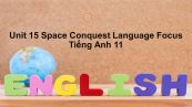 Unit 15 lớp 11: Space Conquest-Language Focus