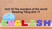Unit 16 lớp 11: The wonders of the world-Reading