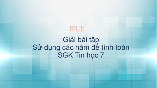 Giải bài tập SGK Tin học 7 Bài 4: Sử dụng các hàm để tính toán