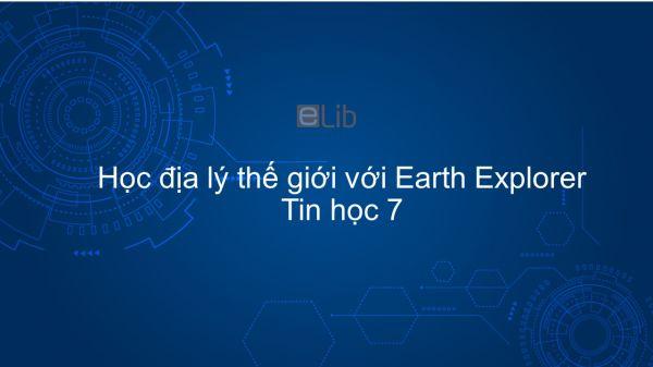 Tin học 7 Học địa lý thế giới với Earth Explorer