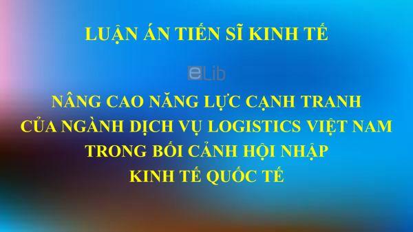 Luận án TS: Nâng cao năng lực cạnh tranh của ngành dịch vụ logistics Việt Nam trong bối cảnh hội nhập kinh tế quốc tế