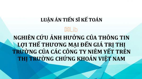Luận án TS: Nghiên cứu ảnh hưởng của thông tin lợi thế thương mại đến giá trị thị trường của các công ty niêm yết trên thị trường chứng khoán Việt Nam