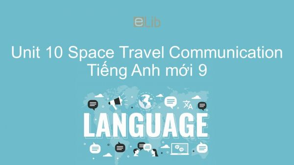 Unit 10 lớp 9: Space Travel - Communication