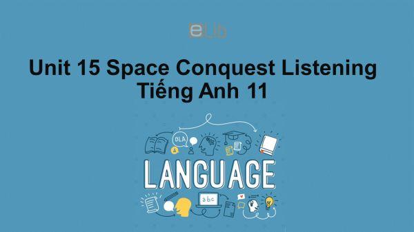 Unit 15 lớp 11: Space Conquest-Listening