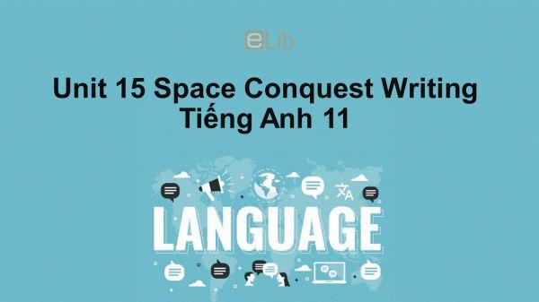 Unit 15 lớp 11: Space Conquest-Writing