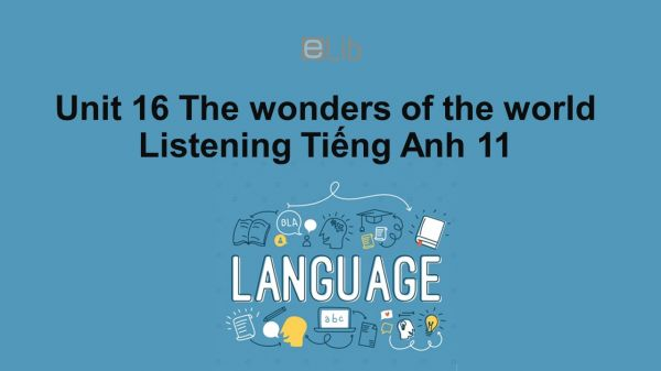 Unit 16 lớp 11: The wonders of the world-Listening