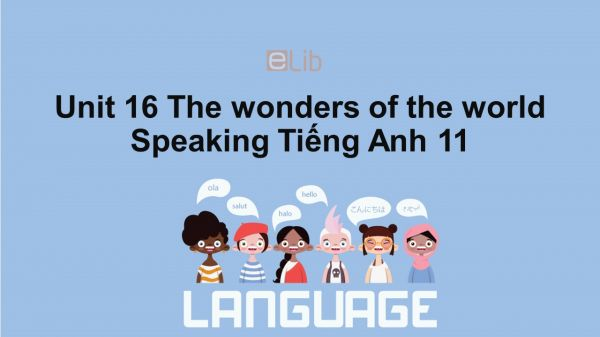 Unit 16 lớp 11: The wonders of the world-Speaking