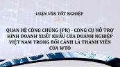 Luận văn: Quan hệ công chúng (PR) - công cụ hỗ trợ kinh doanh xuất khẩu của doanh nghiệp Việt Nam trong bối cảnh là thành viên của WTO