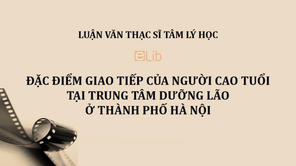 Luận văn ThS: Đặc điểm giao tiếp của người cao tuổi tại trung tâm dưỡng lão ở thành phố Hà Nội