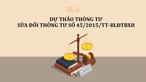 Dự thảo thông tư về việc sửa đổi, bổ sung thông tư số 45/2015/TT-BLĐTBXH
