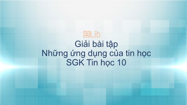 Giải bài tập SGK Tin học 10 Bài 8: Những ứng dụng của tin học
