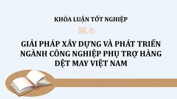 Luận văn: Giải pháp xây dựng và phát triển ngành công nghiệp phụ trợ hàng dệt may Việt Nam