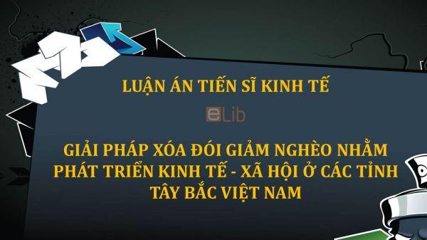 Luận án TS: Giải pháp xóa đói giảm nghèo nhằm phát triển kinh tế - xã hội ở các tỉnh Tây Bắc Việt Nam