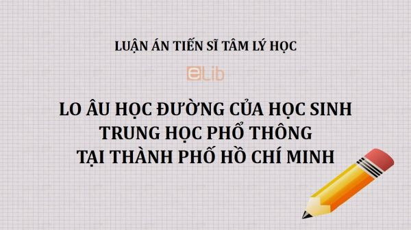 Luận án TS: Lo âu học đường của học sinh trung học phổ thông tại thành phố Hồ Chí Minh