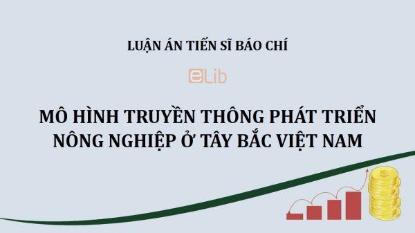 Luận án TS: Mô hình truyền thông phát triển nông nghiệp ở Tây Bắc Việt Nam