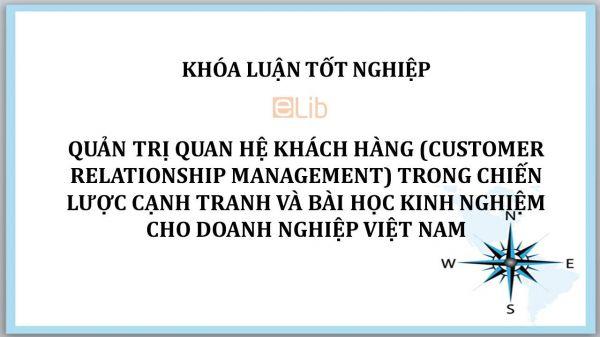 Luận văn: Quản trị quan hệ khách hàng trong chiến lược cạnh tranh và bài học kinh nghiệm cho doanh nghiệp Việt Nam