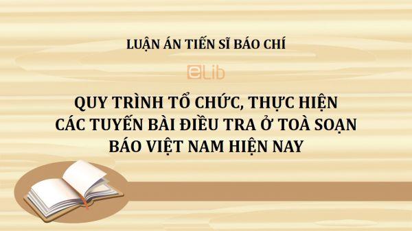 Luận án TS: Quy trình tổ chức, thực hiện các tuyến bài điều tra ở Toà soạn báo Việt Nam hiện nay