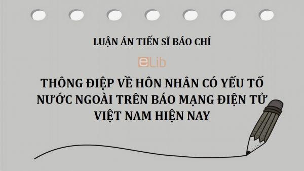 Luận án TS: Thông điệp về hôn nhân có yếu tố nước ngoài trên báo mạng điện tử Việt Nam hiện nay