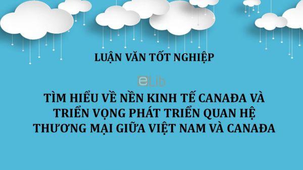 Luận văn: Tìm hiểu về nền kinh tế Canađa và triển vọng phát triển quan hệ thương mại giữa Việt Nam và Canađa