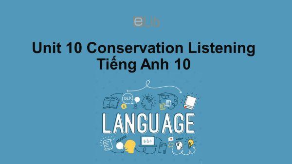 Unit 10 lớp 10: Conservation-Listening
