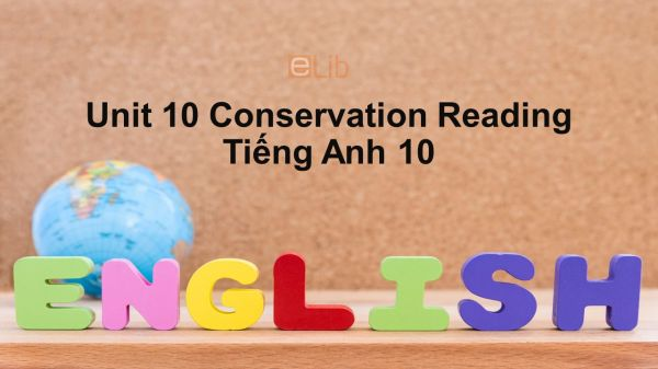 Unit 10 lớp 10: Conservation-Reading