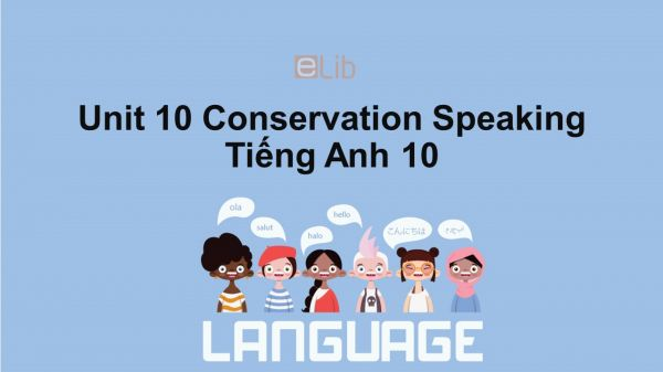 Unit 10 lớp 10: Conservation-Speaking