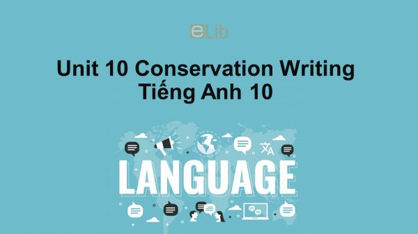 Unit 10 lớp 10: Conservation-Writing