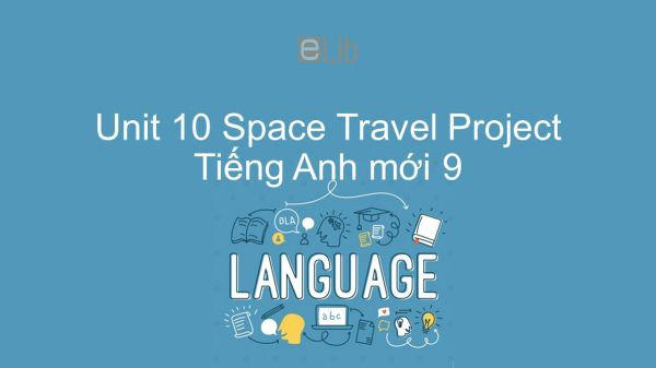 Unit 10 lớp 9: Space Travel - Project