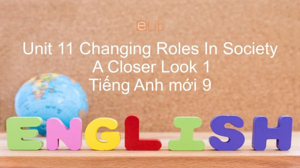 Unit 11 lớp 11: Changing Roles In Society - A Closer Look 1