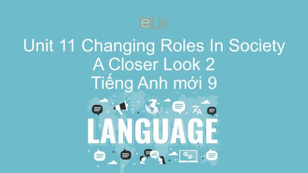 Unit 11 lớp 9: Changing Roles In Society - A Closer Look 2