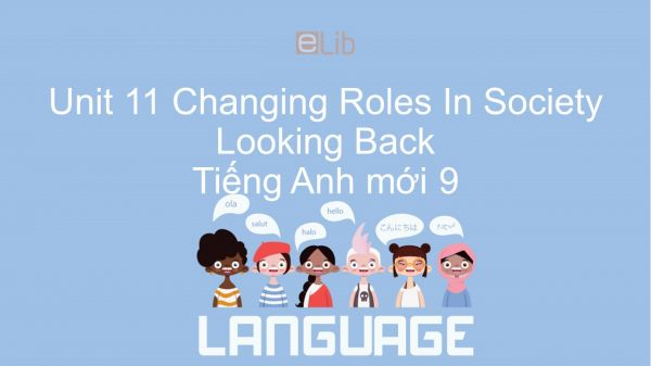 Unit 11 lớp 9: Changing Roles In Society - Looking Back