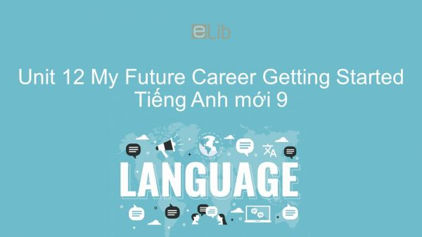 Unit 12 lớp 9: My Future Career - Getting Started