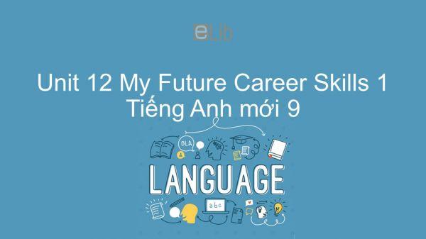 Unit 12 lớp 9: My Future Career - Skills 1