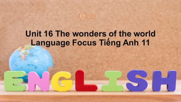 Unit 16 lớp 11: The wonders of the world-Language Focus