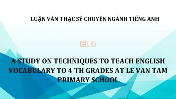MA-Thesis: A study on techniques to teach english vocabulary to 4th grades at le van tam primary school