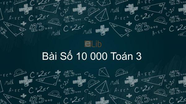 Toán 3 Chương 3 Bài: Số 10 000