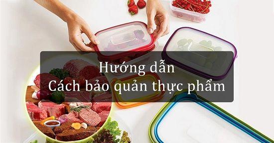 Hướng dẫn bảo quản thực phẩm tươi ngon với các mẹo này