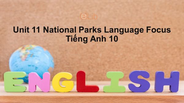 Unit 11 lớp 10: National Parks-Language Focus