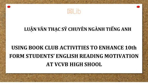 MA-Thesis: Using book club activities to enhance 10th form students' english reading motivation at vcvb high shool