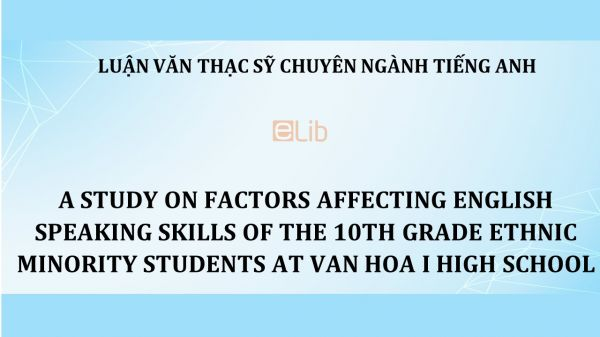 MA-Thesis: A study on factors affecting english speaking skills of the 10th grade ethnic minority students at van hoa i high school