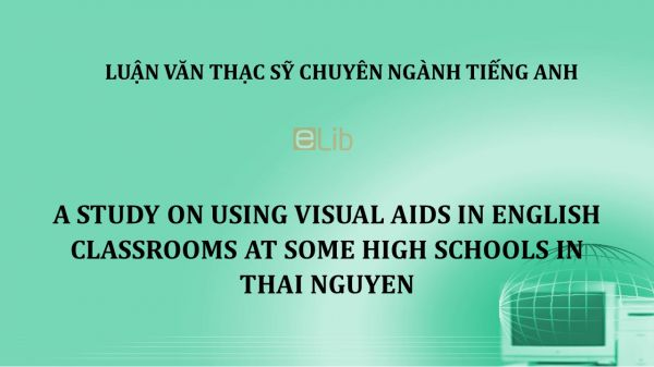 MA-Thesis: A study on using visual aids in english classrooms at some high schools in thai nguyen