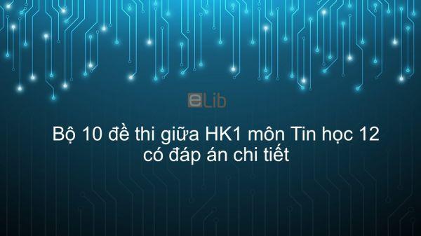 10 đề thi giữa HK1 môn Tin học 12 năm 2019 có đáp án