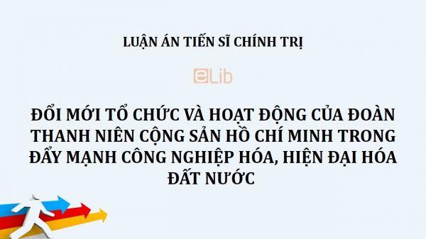 Luận án TS: Đổi mới tổ chức và hoạt động của Đoàn Thanh niên Cộng sản Hồ Chí Minh trong đẩy mạnh công nghiệp hóa, hiện đại hóa đất nước