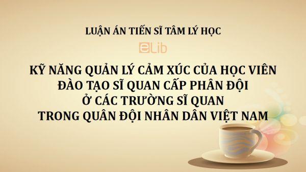 Luận án TS: Kỹ năng quản lý cảm xúc của học viên đào tạo sĩ quan cấp phân đội ở các trường sĩ quan trong Quân đội nhân dân Việt Nam