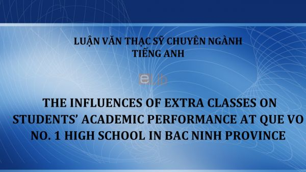 MA-Thesis: The influences of extra classes on students' academic performance at que vo no. 1 high school in bac ninh province