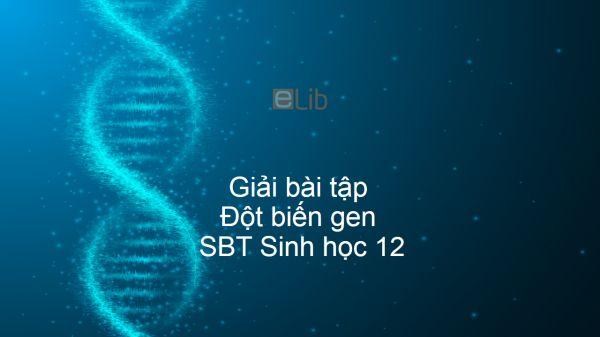 Giải SBT Sinh 12 Bài 4: Đột biến gen