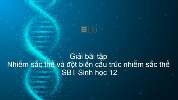 Giải SBT Sinh 12 Bài 5: Nhiễm sắc thể và đột biến cấu trúc nhiễm sắc thể