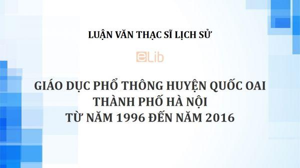 Luận văn ThS: Giáo dục phổ thông huyện Quốc Oai thành phố Hà Nội từ năm 1996 đến năm 2016